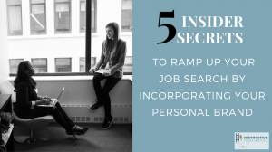 5 Insider Secrets to Ramp Up Your Job Search By Incorporating Your Personal Brand