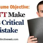Your Resume Objective: Don't Make This Critical Mistake 2