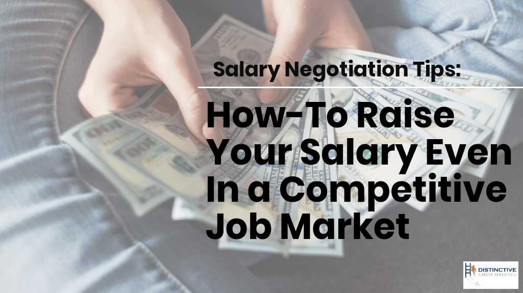 Salary Negotiation Tips How-To Raise Your Salary Even In a Competitive Job Market