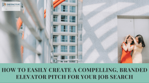 How-to Easily Create a Compelling, Branded Elevator Pitch for Your Job Search