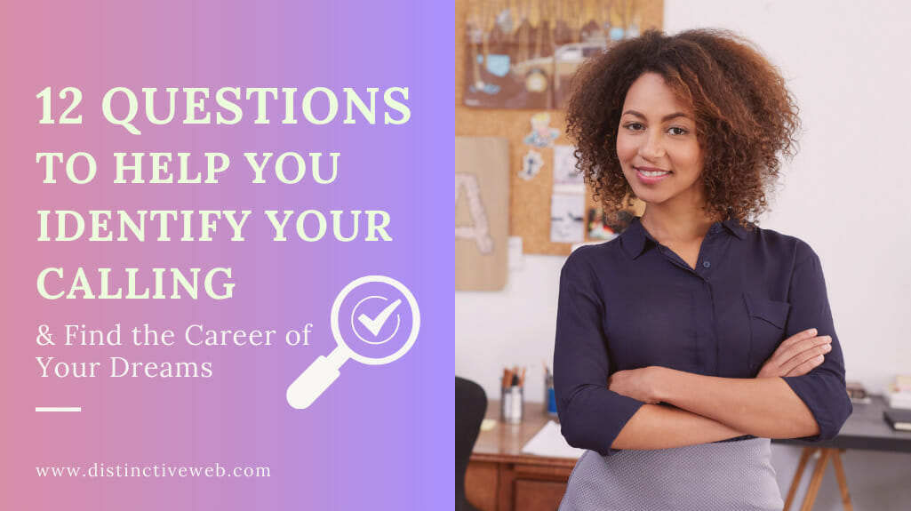 12 Questions To Help You Identify Your Calling & Find The Career Of Your Dreams