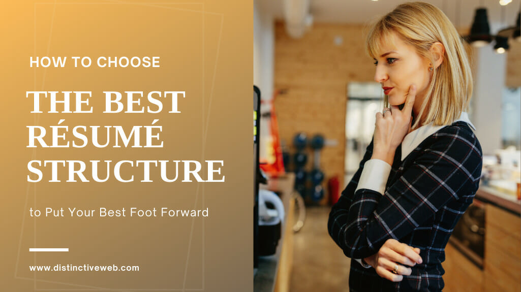 How To Choose The Best Resume Structure To Put Your Best Foot Forward