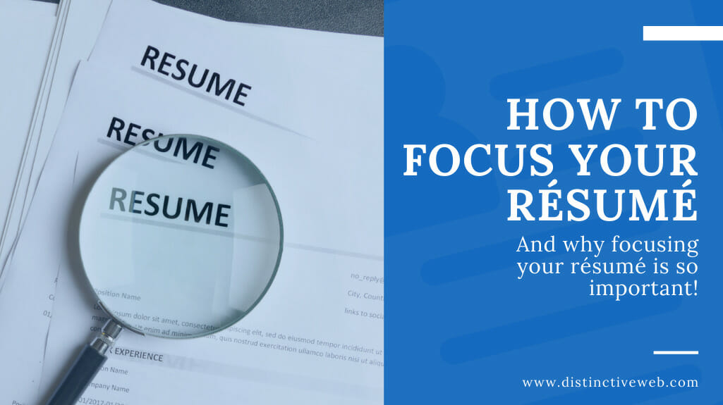 How To Focus Your Resume (and Why Focusing Your Resume Is So Important!)