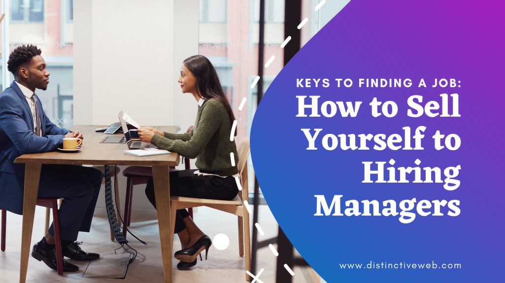 Keys To Finding A Job: How To Sell Yourself To Hiring Managers