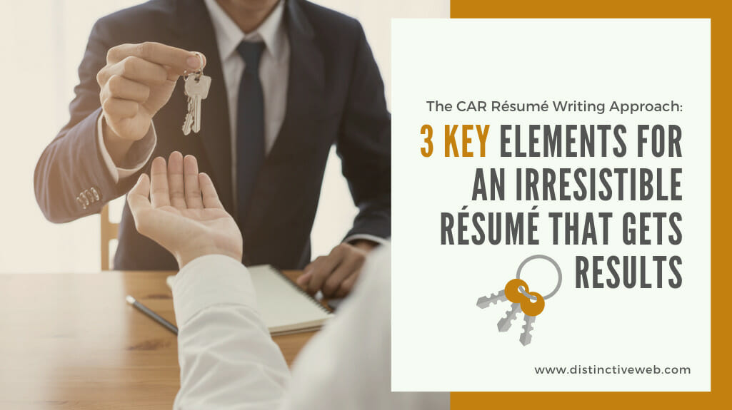 The Car Resume Writing Approach: 3 Key Elements For An Irresistible Resume That Gets Results