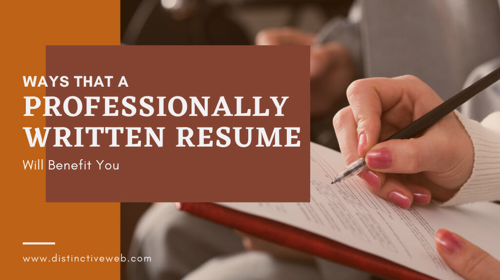 Ways That A Professionally Written Resume Will Benefit You