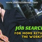 Job Search Tips For Moms Returning To the Workforce 2