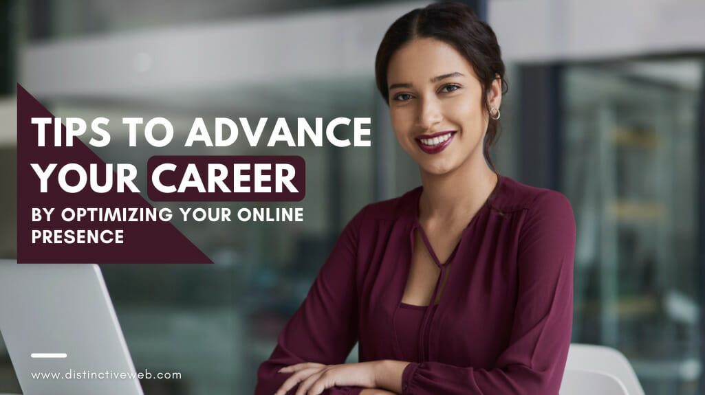 Tips To Advance Your Career By Optimizing Your Online Presence