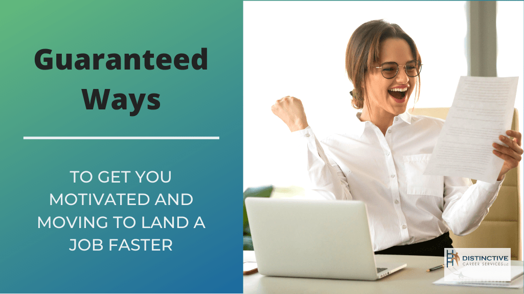 Guaranteed Ways To Get You Motivated and Moving To Land A Job Faster