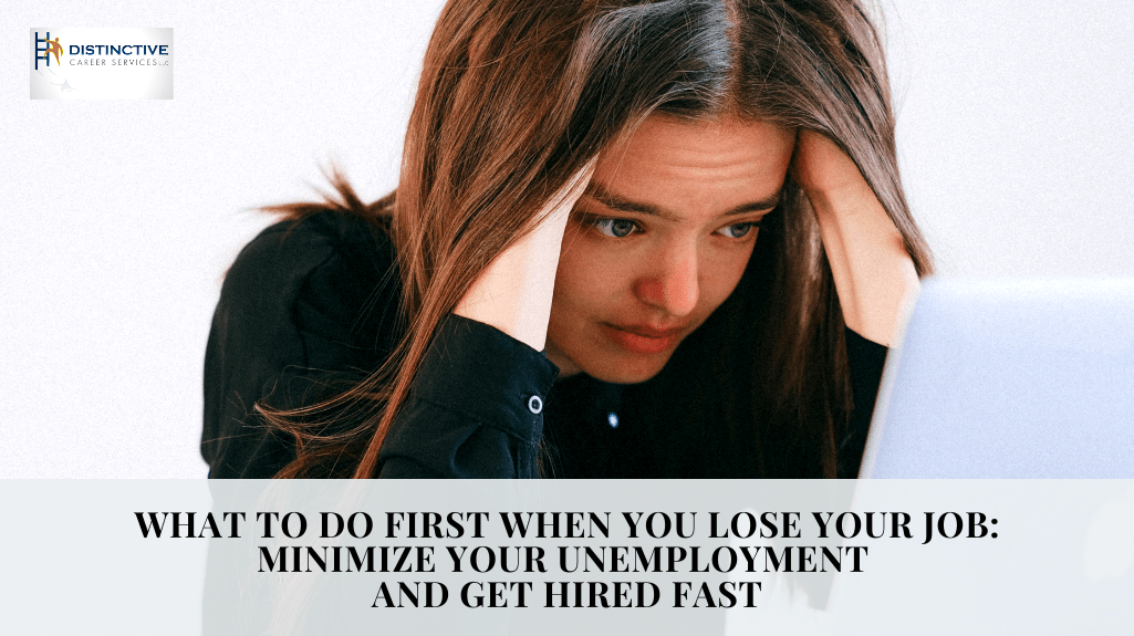What To Do First When You Lose Your Job: Minimize Your Unemployment and Get Hired Fast