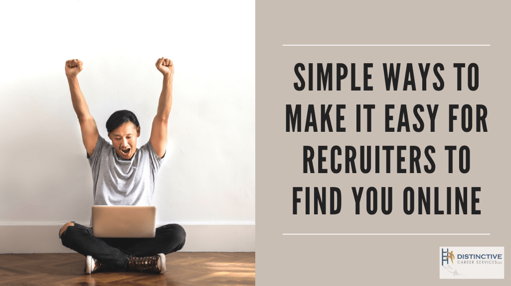 Simple Ways to Make It Easy for Recruiters to Find You Online