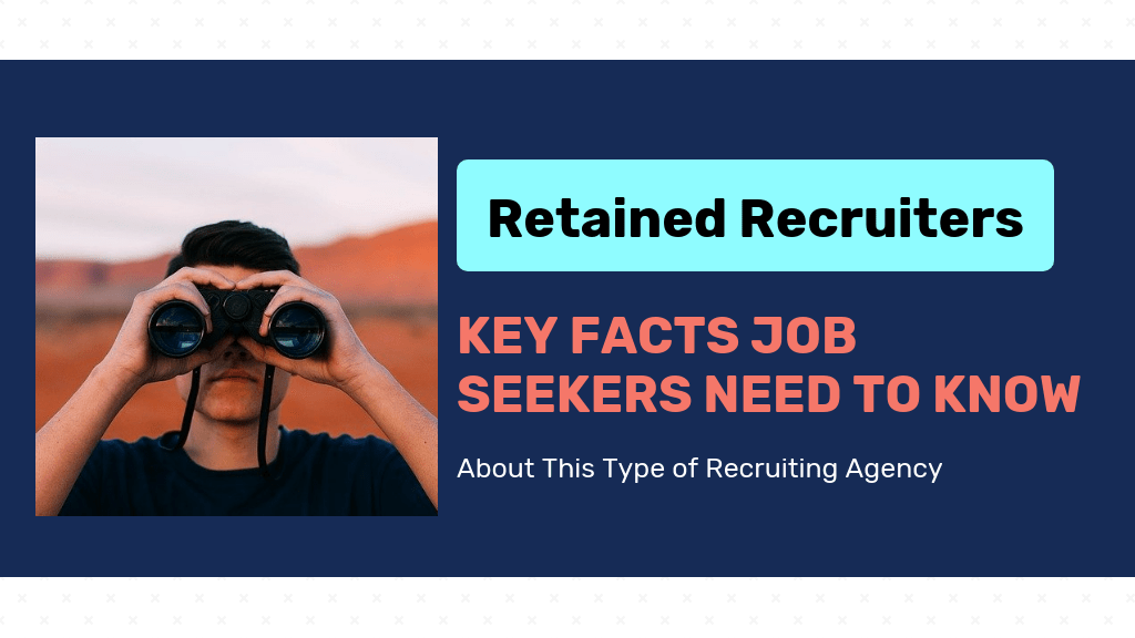 Retained recruiters: key facts job seekers need to know