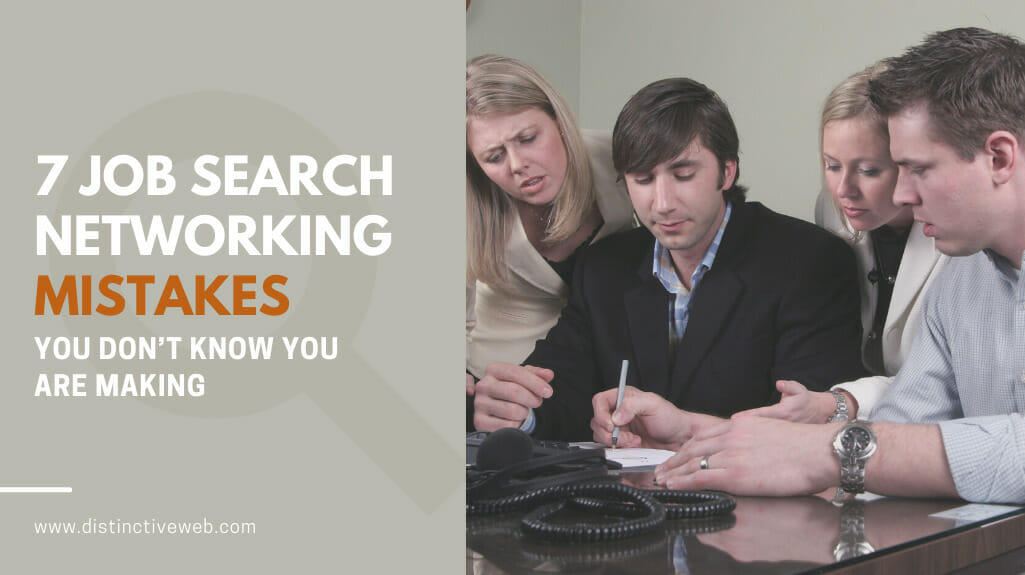 7 Job Search Networking Mistakes You Don't Know You Are Making