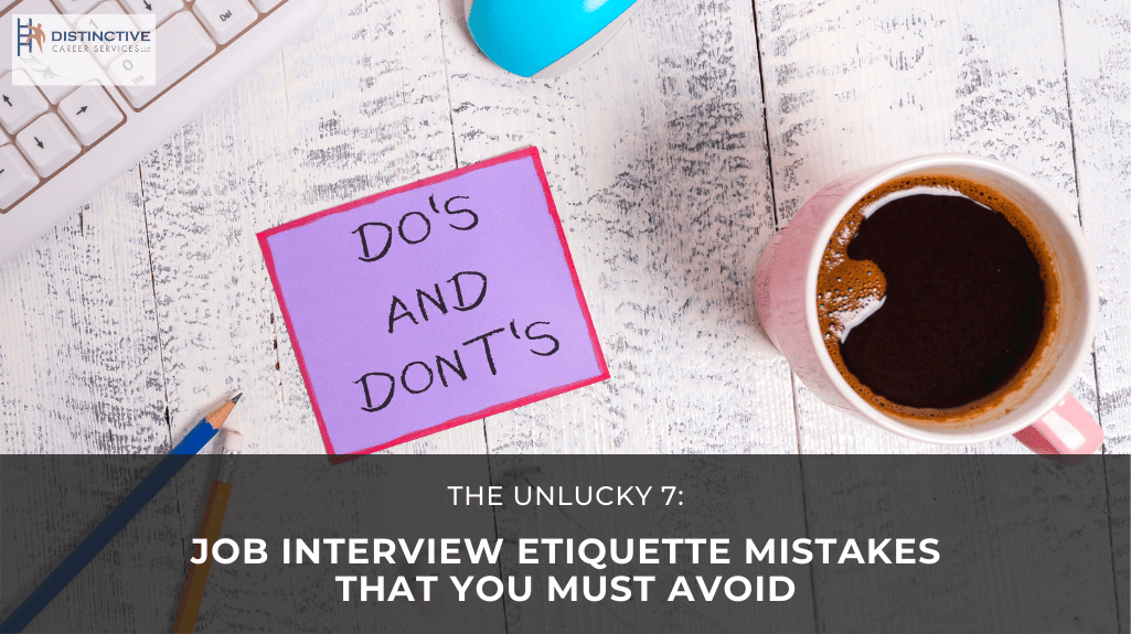The Unlucky 7: Job Interview Etiquette Mistakes That You MUST Avoid
