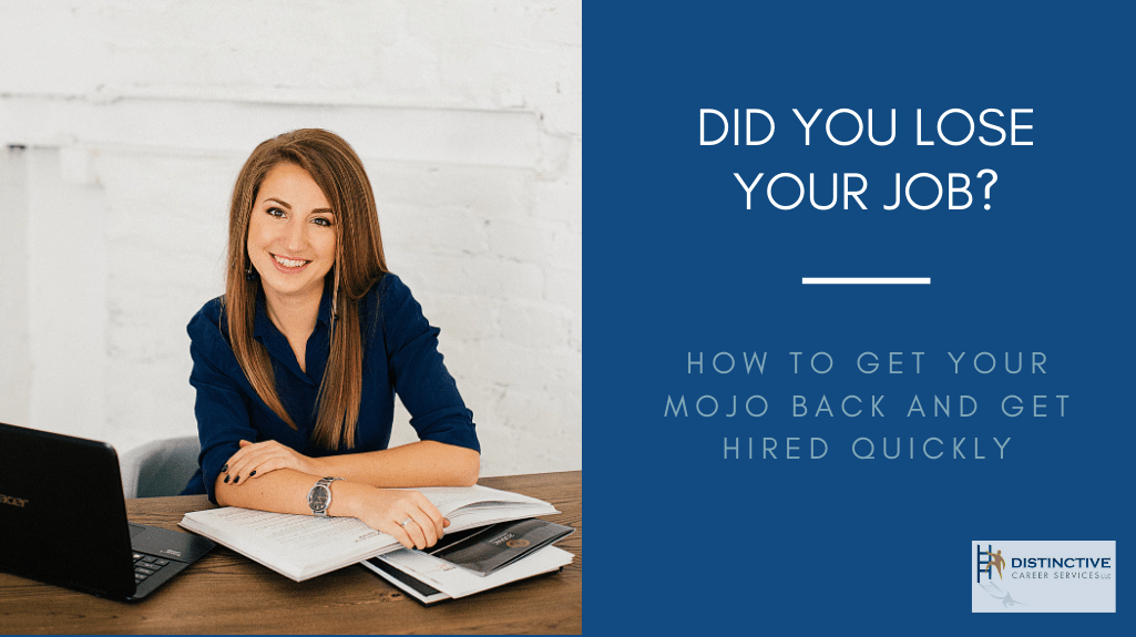 Did You Lose Your Job? How To Get Your Mojo Back and Get Hired Quickly