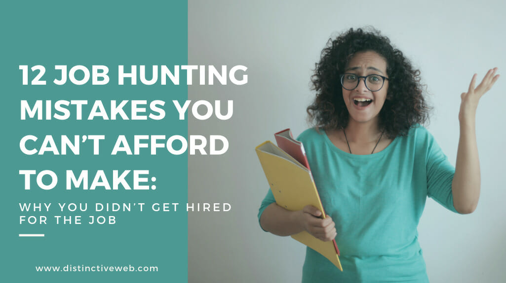 12 Job Hunting Mistakes You Can't Afford To Make: Why You Didn't Get Hired For The Job