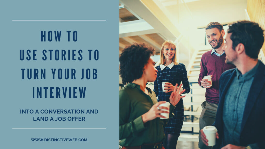 How To Use Stories To Turn Your Job Interview Into A Job Offer