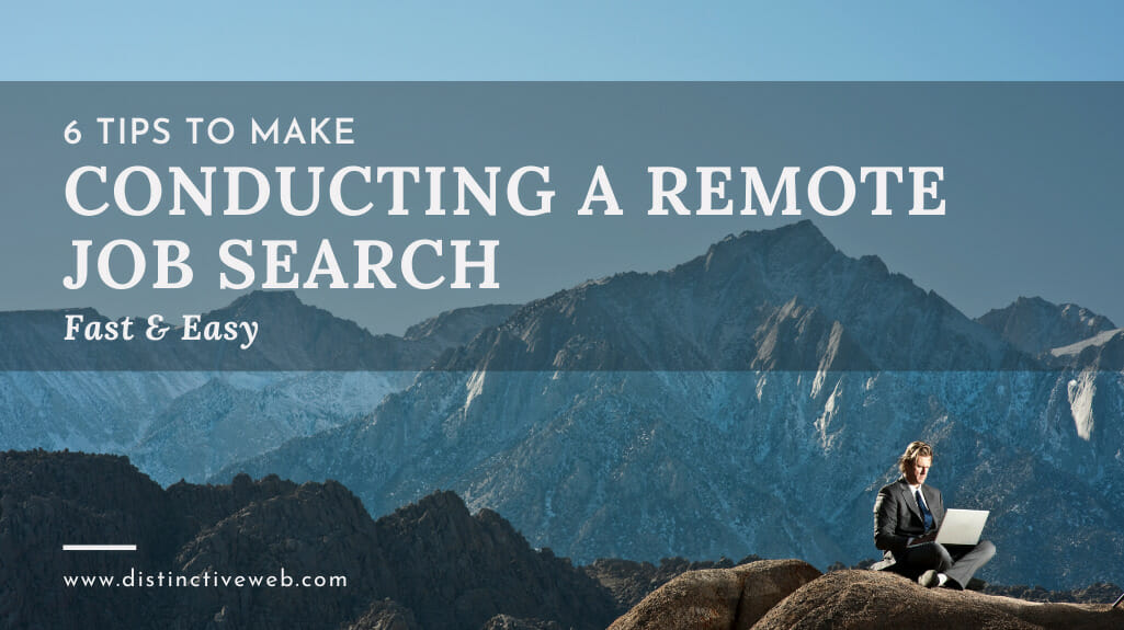 6 Tips To Make Conducting A Remote Job Search Fast & Easy