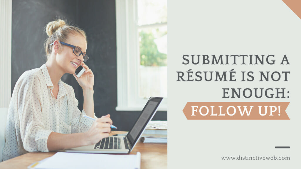Submitting A Resume Is Not Enough: Follow Up!