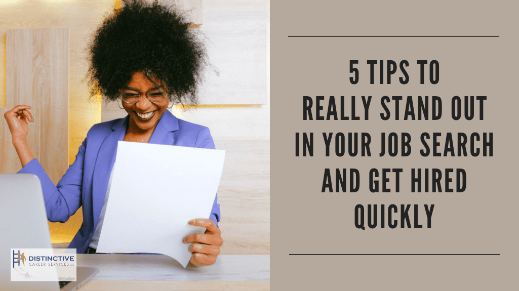 5 Tips to Really Stand Out in Your Job Search and Get Hired Quickly