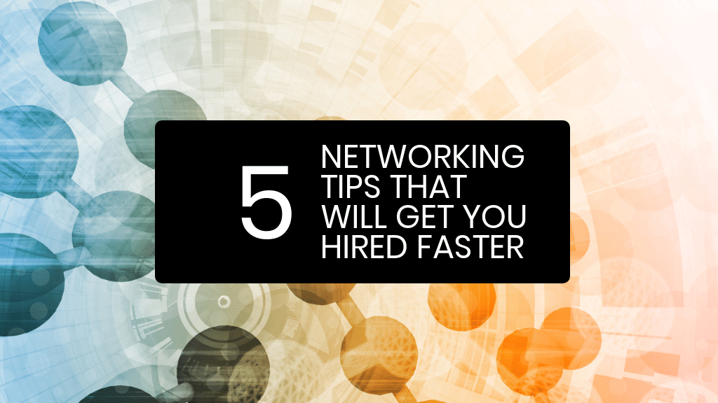 5 networking tips to get you hired faster