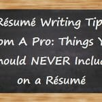 Resume Writing Tips From A Pro: 7 Things You Should Never Include In Your Resume 1