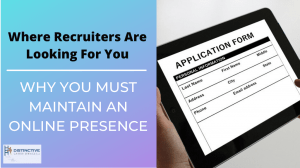 Where Recruiters Are Looking For You: Why You Must Maintain An Online Presence