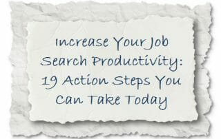 Increase Your Job Search Productivity with these 19 Action Steps You Can Implement Today