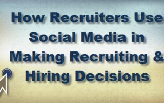 How Recruiters Use Social Media In Making Recruiting & Hiring Decisions