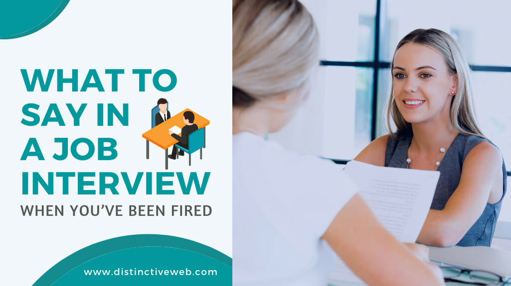What To Say In A Job Interview When You've Been Fired