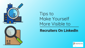 Tips To Make Yourself More Visible To Recruiters On LinkedIn