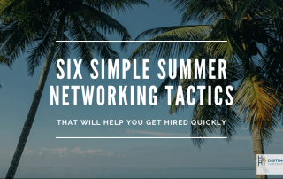 Six Simple Summer Networking Tactics That Will Help You Get Hired Quickly