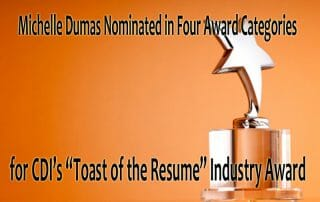 """Michelle Dumas Nominated in Four Award Categories for CDI's """"Toast of the Resume"""" Industry Award"""