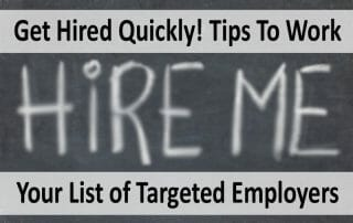 Get Hired Quickly! Tips To Work Your List of Targeted Employers