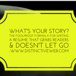 What's Your Story? The Foolproof Formula For Writing A Resume That Grabs Readers & Doesn't Let Go