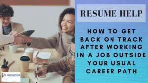 Resume Help: How To Get Back On Track After Working In A Job Outside Your Usual Career Path