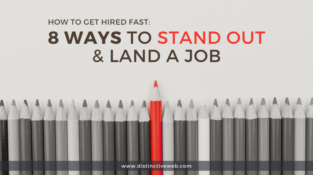 How To Get Hired Fast: 8 Ways To Stand Out & Land A Job
