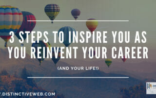 3 Inspiring Steps to Help You Reinvent Your Career (and Your Life!)