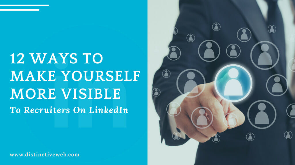 12 Ways To Make Yourself More Visible To Recruiters On Linkedin
