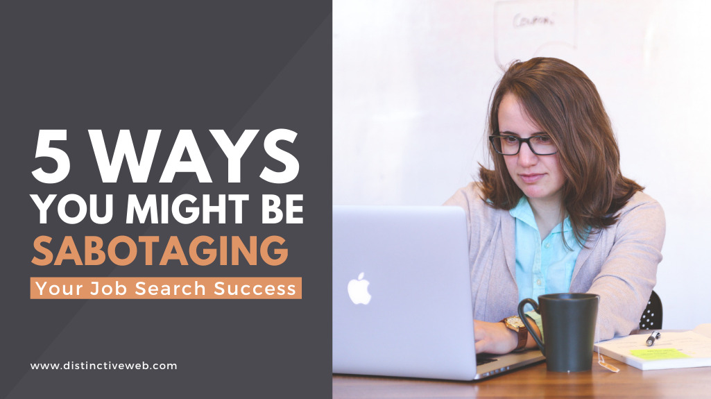 5 Ways You Might Be Sabotaging Your Job Search Success