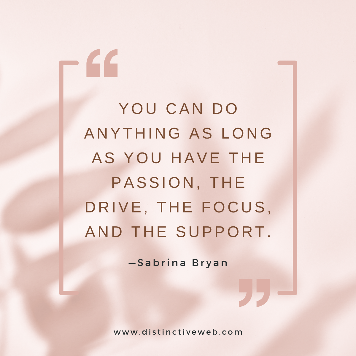 """""""You can do anything as long as you have the passion, the drive, the focus, and the support."""" —Sabrina Bryan"""