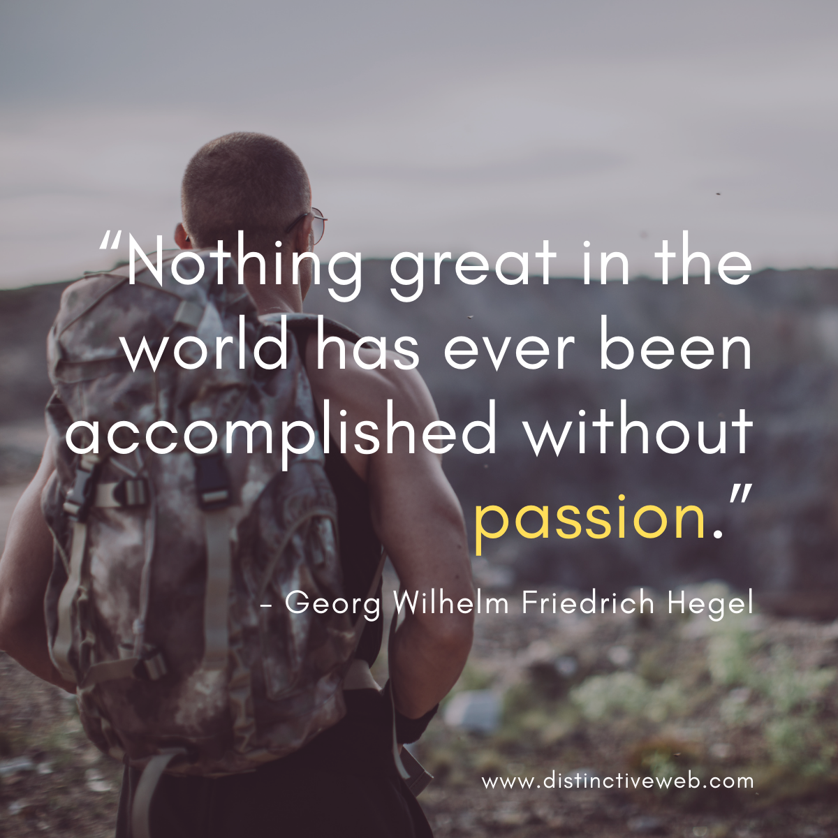 """""""Nothing great in the world has ever been accomplished without passion."""" - Georg Wilhelm Friedrich Hegel"""