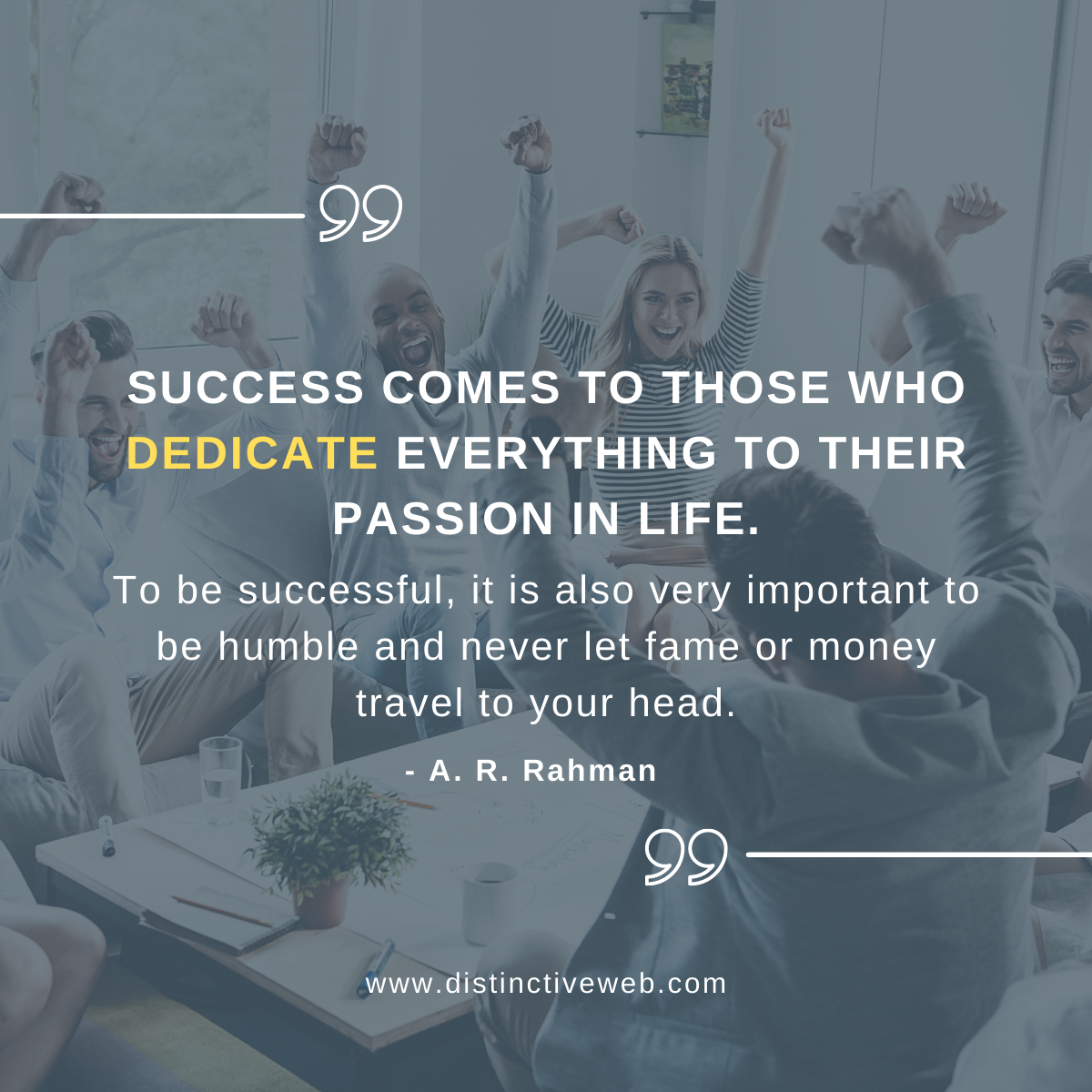 """""""Success comes to those who dedicate everything to their passion in life. To be successful, it is also very important to be humble and never let fame or money travel to your head."""" -- A. R. Rahman"""