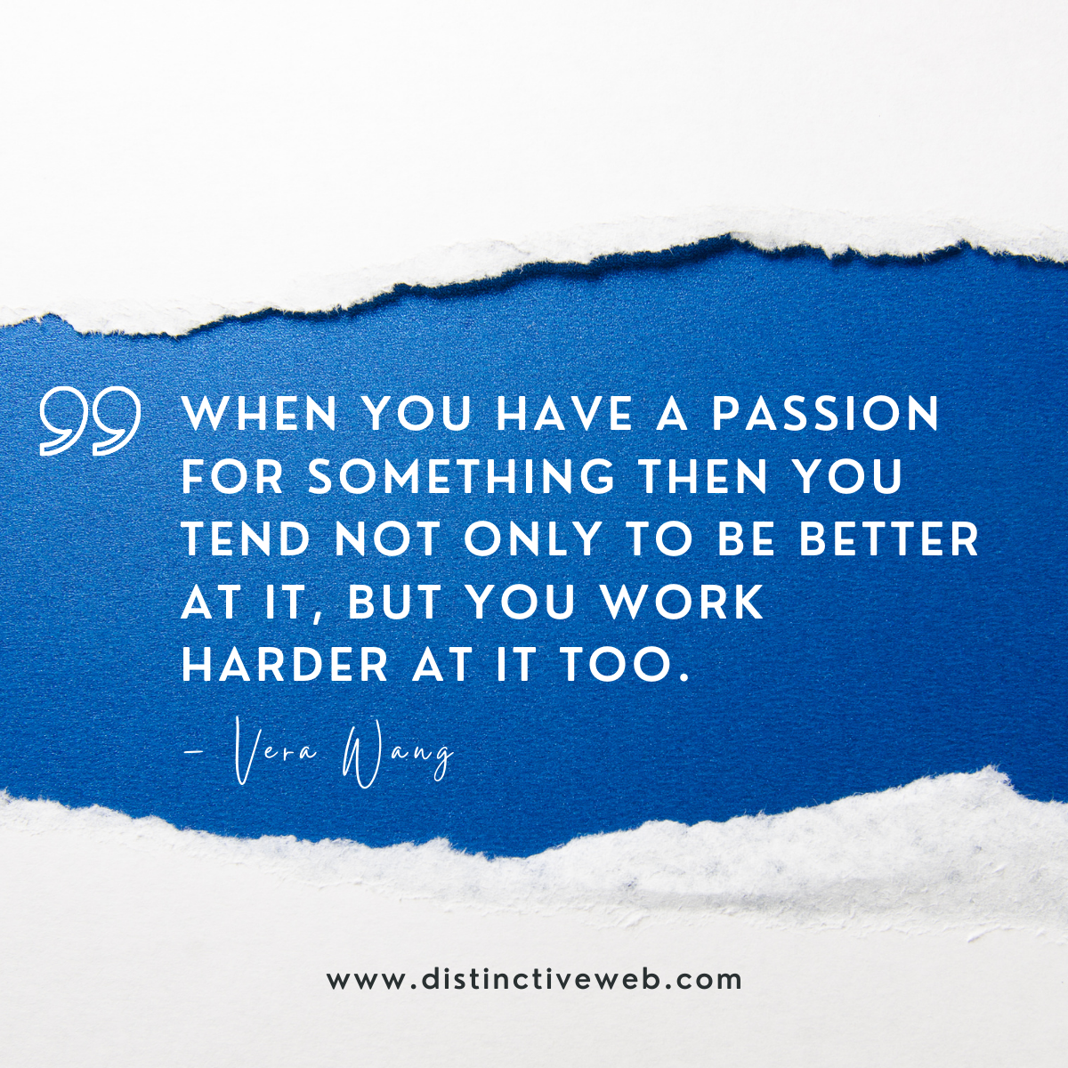 """""""When you have a passion for something then you tend not only to be better at it, but you work harder at it too."""" – Vera Wang"""