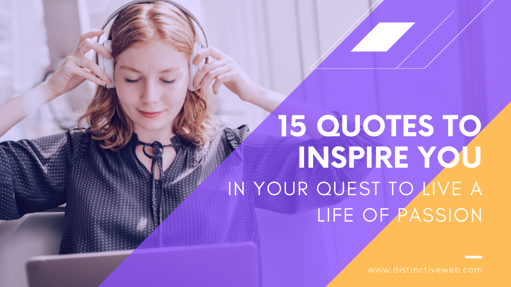 15 Quotes to Inspire You in Your Quest to Live a Life of Passion
