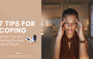 7 Tips for Coping When You Are Feeling Burned Out at Work